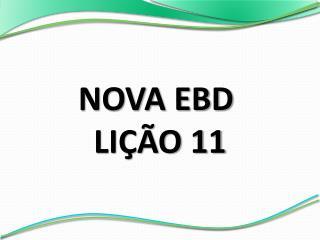 NOVA EBD  LIÇÃO 11