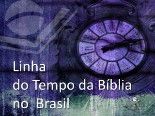 Linha do Tempo da Bíblia no  Brasil