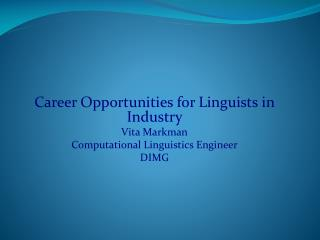 Career Opportunities for Linguists in Industry  Vita Markman Computational Linguistics Engineer