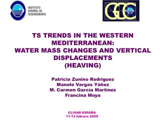 TS TRENDS IN THE WESTERN MEDITERRANEAN: WATER MASS CHANGES AND VERTICAL DISPLACEMENTS HEAVING  Patricia Zunino Rodr guez