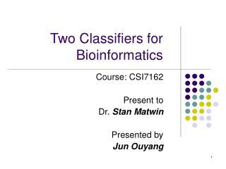 Two Classifiers for Bioinformatics