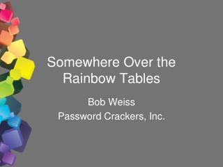 Somewhere Over the Rainbow Tables