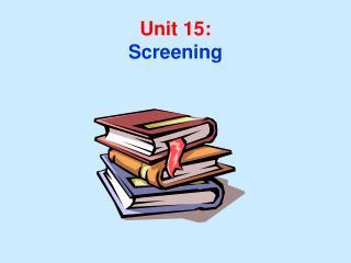Unit 15: Screening