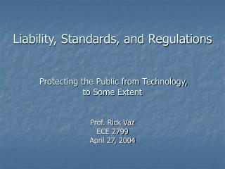Liability, Standards, and Regulations Protecting the Public from Technology,  to Some Extent