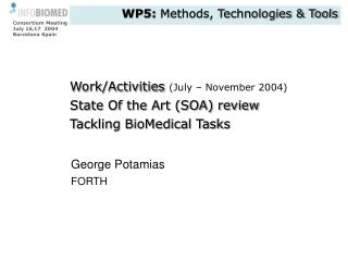 Work/Activities  (July – November 2004) State Of the Art (SOA) review Tackling BioMedical Tasks