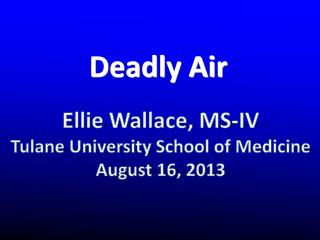 Ellie Wallace, MS-IV Tulane University School of Medicine August 16, 2013