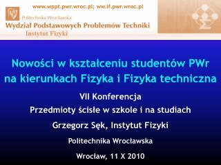 Nowości w kształceniu studentów PWr  na kierunkach Fizyka i Fizyka techniczna VII Konferencja
