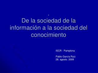 .  De la sociedad de la información a la sociedad del conocimiento