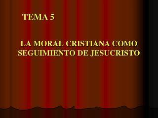 LA MORAL CRISTIANA COMO SEGUIMIENTO DE JESUCRISTO