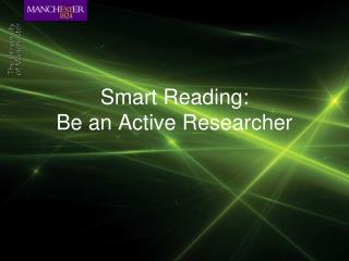 Smart Reading:  Be an Active Researcher