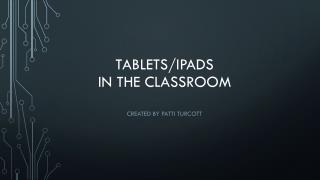 Tablets/ipads  in the classroom