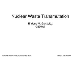 Nuclear Waste Transmutation Enrique M. Gonzalez CIEMAT