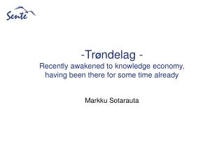 Tr � ndelag - Recently awakened to knowledge economy, having been there for some time already