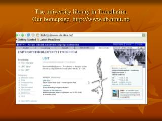 The university library in Trondheim. Our homepage, ub.ntnu.no
