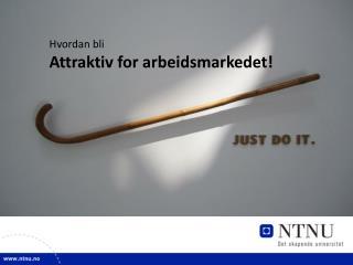 Attraktiv for arbeidsmarkedet!