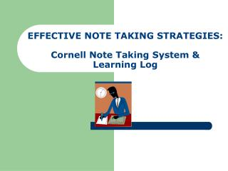 E FFECTIVE NOTE TAKING STRATEGIES: Cornell Note Taking  System & Learning  Log