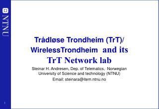 Trådløse Trondheim (TrT)/ WirelessTrondheim   and its TrT Network lab