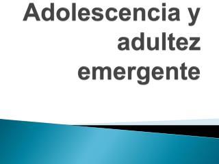 Adolescencia y  adultez  emergente