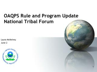 OAQPS Rule and Program Update	 National Tribal Forum