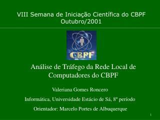 VIII Semana de Iniciação Científica do CBPF Outubro/2001