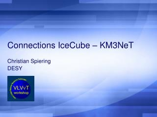 Connections IceCube – KM3NeT
