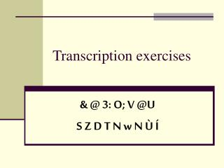 Transcription exercises