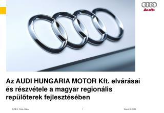 Az AUDI HUNGARIA MOTOR Kft. elv r sai  s r szv tele a magyar region lis rep loterek fejleszt s ben