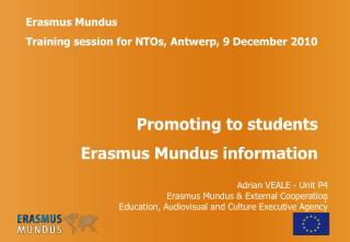 Erasmus Mundus  Training session for NTOs, Antwerp, 9 December 2010 Promoting to students