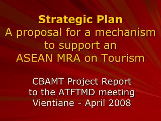 Strategic Plan A proposal for a mechanism to support an  ASEAN MRA on Tourism