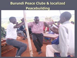 Burundi Peace Clubs & localized Peacebuilding