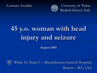 45 y.o. woman with head injury and seizure August 2005