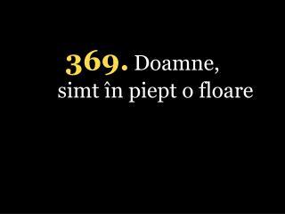369. Doamne, simt �n piept o floare