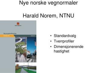 Nye norske vegnormaler Harald Norem, NTNU