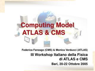 Computing Model  ATLAS & CMS