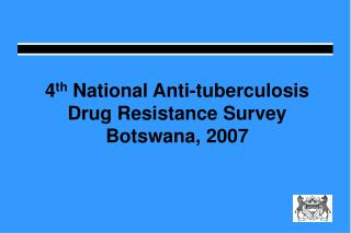 4 th  National Anti-tuberculosis Drug Resistance Survey Botswana, 2007