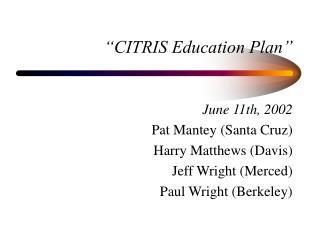 """CITRIS Education Plan"""