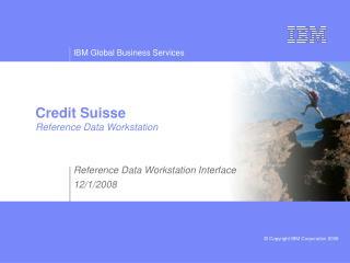 Credit Suisse Reference Data Workstation