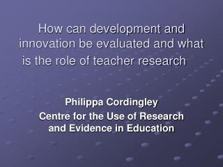 How can development and innovation be evaluated and what is the role of teacher research