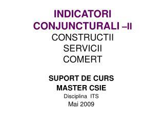 INDICATORI CONJUNCTURALI  –II CONSTRUCTII SERVICII COMERT