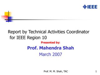 Report by Technical Activities Coordinator for IEEE Region 10 Presented by: