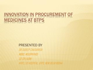 INNOVATION IN PROCUREMENT OF MEDICINES AT BTPS