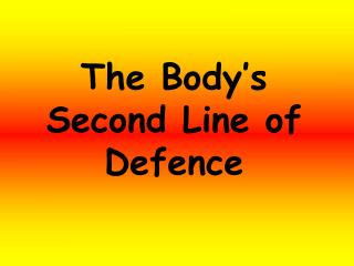 The Body's Second Line of Defence