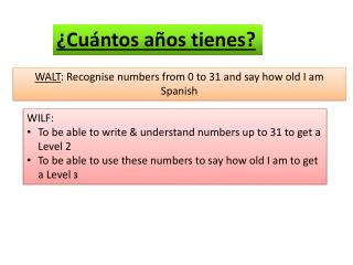 WALT :  Recognise  numbers from 0 to 31 and say how old I am  Spanish