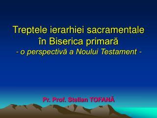 Treptele ierarhiei sacramentale în Biserica primară - o perspectivă a Noului Testament -