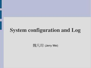 System configuration and Log