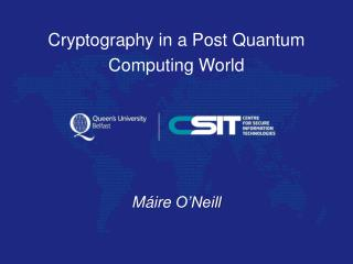 Cryptography in a Post Quantum Computing World