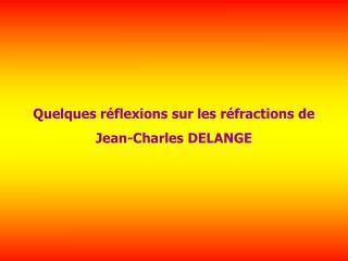 Quelques r flexions sur les r fractions de Jean-Charles DELANGE