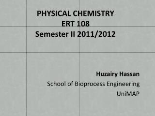 PHYSICAL CHEMISTRY ERT 108 Semester II 2011/2012