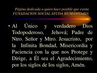 Página dedicada a quien hace posible que exista FUNADACION SOCIAL AYUDA HUMANITARIA