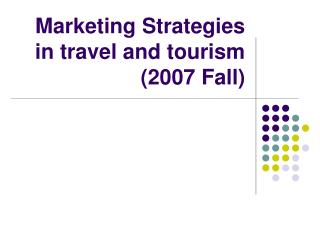 Marketing Strategies in travel and tourism (2007 Fall)